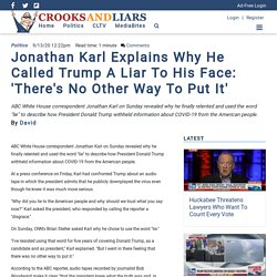Jonathan Karl Explains Why He Called Trump A Liar To His Face: 'There's No Other Way To Put It'