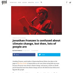 Jonathan Franzen is confused about climate change, but then, lots of people are