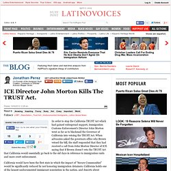 Jonathan Perez: ICE Director John Morton Kills The TRUST Act.