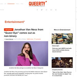 """Jonathan Van Ness from """"Queer Eye"""" comes out as non-binary"""