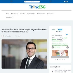 BNP Paribas Real Estate ropes in Jonathan Hale to head sustainability & ESG -
