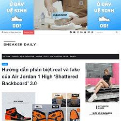 Phân biệt Air Jordan fake và real trên đôi Shattered Backboard 3.0
