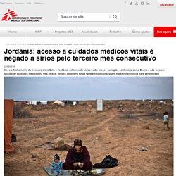 Jordânia: acesso a cuidados médicos vitais é negado a sírios pelo terceiro mês consecutivo