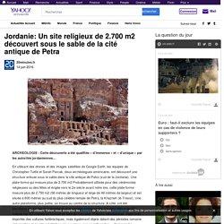 Jordanie: Un site religieux de 2.700 m2 découvert sous le sable de la cité antique de Petra