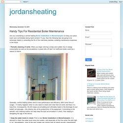 jordansheating: Handy Tips For Residential Boiler Maintenance