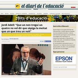 """Jordi Adell: """"Que un nen tregui un 4 no vol dir que sàpiga la meitat que un que treu un 8"""""""