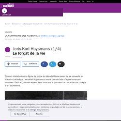 Joris-Karl Huysmans (1/4) : Le forçat de la vie