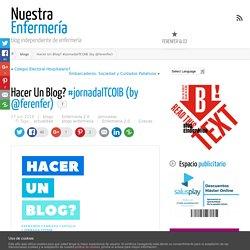 Hacer Un Blog? #jornadaITCOIB (by @ferenfer) - Nuestra Enfermería