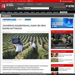 Jornaleros ecuatorianos, mano de obra barata en Francia - Francia - RFI