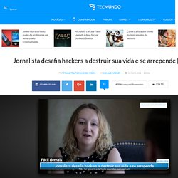Jornalista desafia hackers a destruir sua vida e se arrepende [vídeo]