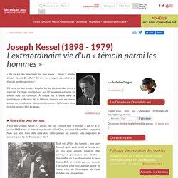 Joseph Kessel (1898 - 1979) - L'extraordinaire vie d'un « témoin parmi les hommes »
