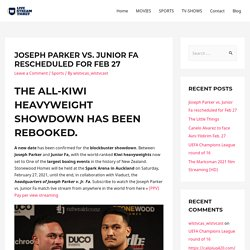 Joseph Parker vs. Junior Fa rescheduled for Feb 27 - Live Stream Ticket