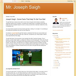 Joseph Saigh - Some Facts That Help To Get Your Ball