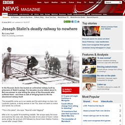 Joseph Stalin's deadly railway to nowhere