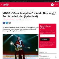 """VIDÉO - """"Osez Joséphine"""" d'Alain Bashung / Pop & co le Labo (épisode 6)"""
