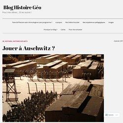 Jouer à Auschwitz ? – Blog Histoire Géo