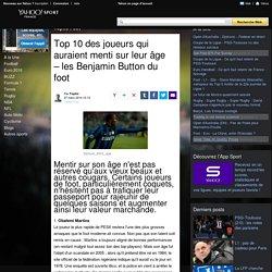 Top 10 des joueurs qui auraient menti sur leur âge – les Benjamin Button du foot