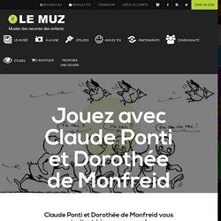 Jouez avec Claude Ponti et Dorothée de Monfreid !