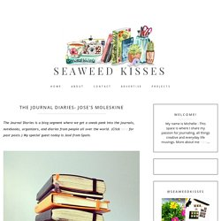 The Journal Diaries- Jose's Moleskine / Seaweed Kisses