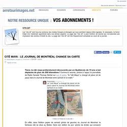 Arrêt sur images Cité maya : le Journal de Montréal change sa carte