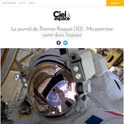 Le journal de Thomas Pesquet : Ma première sortie dans l'espace