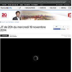 Le 20h de France 2 : journal télévisé du 19 novembre 2014 en replay