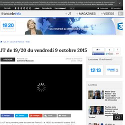 Le 19/20 de France 3 : journal télévisé du 9 octobre 2015 en replay