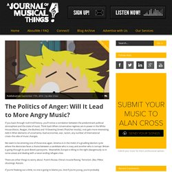 A Journal of Musical ThingsThe Politics of Anger: Will It Lead to More Angry Music?
