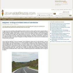 JournalDeBrazza.com: Intégration : le Congo et le Gabon reliés en route bitumée