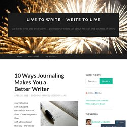 10 Ways Journaling Makes You a Better Writer « Live to Write – Write to Live