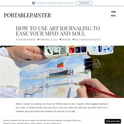 How To Use Art Journaling To Ease Your Mind And Soul – portablepainter