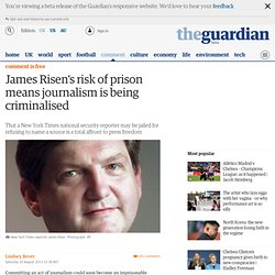 James Risen's risk of prison means journalism is being criminalised