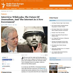 Interview: WikiLeaks, The Future Of Journalism, And 'The Internet As A New Government' - Radio Free Europe / Radio Liberty © 2010