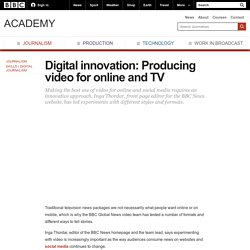 BBC Academy - Journalism - Digital innovation: Producing video for online and TV