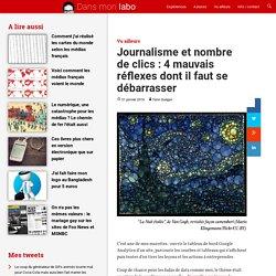 Journalisme et nombre de clics: 4 mauvais réflexes dont il faut se débarrasser
