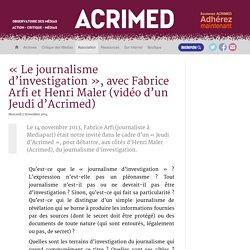 « Le journalisme d'investigation », avec Fabrice Arfi et Henri Maler (vidéo d'un Jeudi d'Acrimed)
