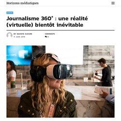 Journalisme 360° : une réalité (virtuelle) bientôt inévitable - Horizons médiatiques