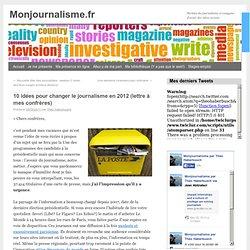 Lettre à mes confrères : en 2012 réformons le journalisme!