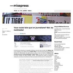 Vous voulez faire quoi en journalisme? Moi: du multimédia! I&#03