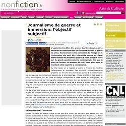 Journalisme de guerre et immersion: l'objectif subjectif