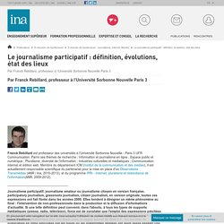 Le journalisme participatif : définition, évolutions, état des lieux / E-dossier de l'audiovisuel : Journalisme, Internet, libertés