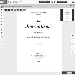 Du journalisme : son histoire, son rôle politique et religieux / Eugène Tavernier