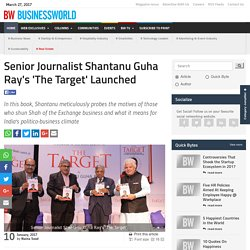 Senior Journalist Shantanu Guha Ray s The Target Launched - BW Businessworld