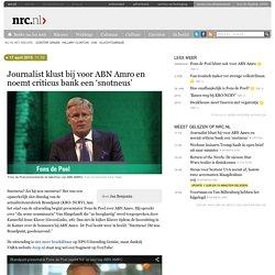 Journalist klust bij voor ABN Amro en noemt criticus bank een 'snotneus'