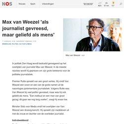 Max van Weezel 'als journalist gevreesd, maar geliefd als mens'