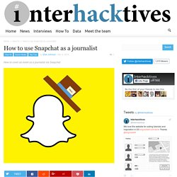How to use Snapchat as a journalist - Interhacktives