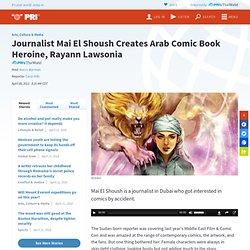 Journalist Mai El Shoush Creates Arab Comic Book Heroine, Rayann Lawsonia