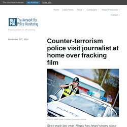 Counter-terrorism police visit journalist at home over fracking film