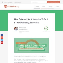 How To Write Like A Journalist To Be A Better Marketing Storyteller