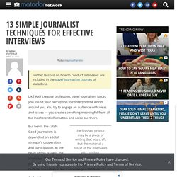 13 simple journalist techniques for effective interviews